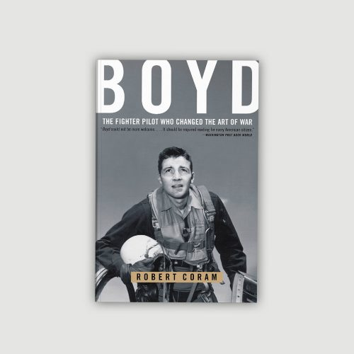 Boyd, the Fighter Pilot Who Changed the Art of War